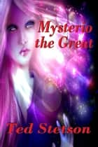 Mysterio the Great ebook by Ted Stetson