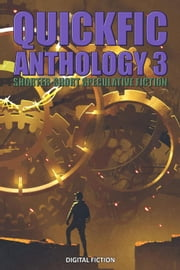 Quickfic Anthology 3 - Quickfic from Digital Fiction, #3 ebook by Digital Fiction, Jess Landry, Andrew Knighton,...