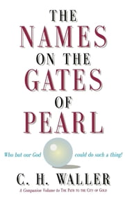 Names on the Gates of Pearl, The ebook by C.H. Waller
