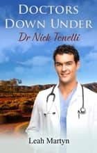 Doctors Down Under - Dr Nick Tonnelli ebook by Leah Martyn