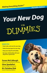 Your New Dog For Dummies?, Portable Edition ebook by Susan McCullough,Gina Spadafori,M. Christine Zink, DVM, PhD, DACVP