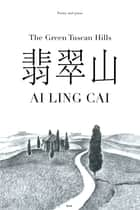 The Green Tuscan Hills ebook by Ai Ling Cai