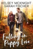 Falling in Puppy Love ebook by Sarah Fischer, Kelsey McKnight