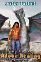 Adobe Healing (Desert Dragons 3) ebook by Julia Talbot