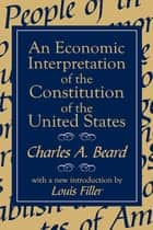 An Economic Interpretation of the Constitution of the United States ebook by Charles Beard