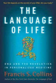 The Language of Life - DNA and the Revolution in Personalized Medicine ebook by Francis S. Collins