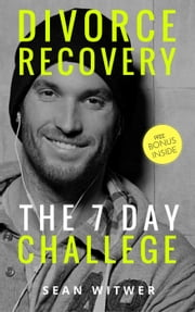 Divorce Recovery: The 7 Day Challenge ebook by Sean Witwer