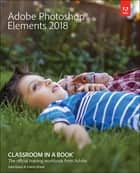 Adobe Photoshop Elements 2018 Classroom in a Book ebook by John Evans, Katrin Straub