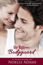 One Night with her Bodyguard - One Night Ebook di Noelle Adams