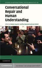 Conversational Repair and Human Understanding ebook by Makoto Hayashi, Geoffrey Raymond, Jack Sidnell
