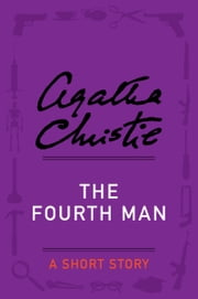 The Fourth Man - A Short Story ebook by Agatha Christie