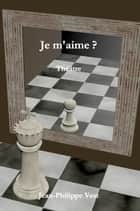 Je m'aime ? ebook by Jean-Philippe Vest