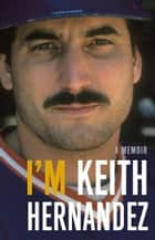 I'm Keith Hernandez - A Memoir ebook by Keith Hernandez