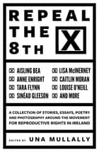 Repeal the 8th ebook by Una Mullally, Lisa McInerney, Anne Enright,...