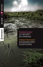 Le secret du marais - Dangereuses suspicions ebook by Elizabeth Heiter, Colleen Thompson