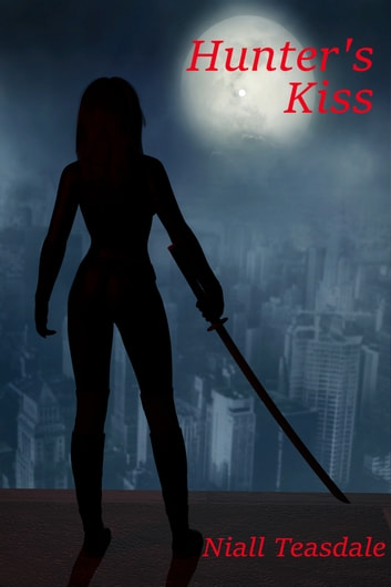 Hunter's Kiss ebook by Niall Teasdale