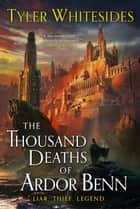 The Thousand Deaths of Ardor Benn ebook by Tyler Whitesides