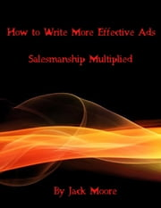 How to Write More Effective Ads - Salesmanship Multiplied ebook by Jack Moore