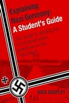 Explaining Nazi Germany ebook by Nick Shepley