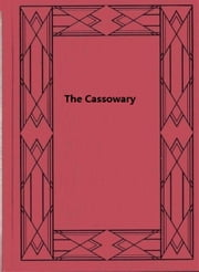The Cassowary - What Chanced in the Cleft Mountains ebook by Stanley Waterloo
