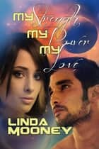 My Strength, My Power, My Love ebook by Linda Mooney