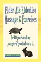 Elder Al's Elderlies Massage & Exercises ebook by Albert E. Vicent