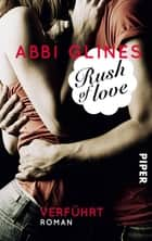 Rush of Love – Verführt - Roman ebook by Abbi Glines, Heidi Lichtblau