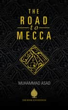 The Road To Mecca ebook by Muhammad Asad