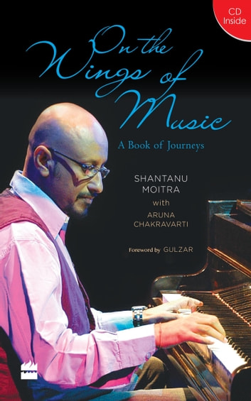 On the Wings of Music: A Book of Journeys ebook by Shantanu Moitra,Aruna Chakravarti