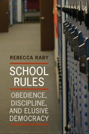 School Rules - Obedience, Discipline and Elusive Democracy ebook by Rebecca Raby