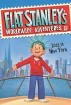 Flat Stanley's Worldwide Adventures #15: Lost in New York ebook by Macky Pamintuan, Jeff Brown