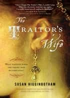 The Traitor's Wife ebook by Susan Higginbotham