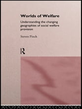 Worlds of Welfare - Understanding the Changing Geographies for Social Welfare Provision ebook by Steven Pinch