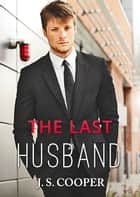 The Last Husband (Forever Love, #2) - Forever Love, #2 ebook by J. S. Cooper
