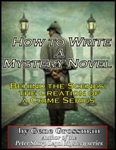 How to Write a Mystery Novel: Behind the Scenes - Creation of a Crime Series ebook by Gene Grossman