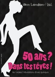50 ans ? Dans tes rêves ! - L'âge fatal ebook by Kobo.Web.Store.Products.Fields.ContributorFieldViewModel