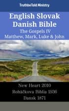 English Slovak Danish Bible - The Gospels IV - Matthew, Mark, Luke & John - New Heart 2010 - Roháčkova Biblia 1936 - Dansk 1871 ebook by TruthBeTold Ministry, Joern Andre Halseth, Wayne A. Mitchell
