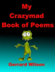 My Crazmad Book of Poems ebook by Gerrard Wllson