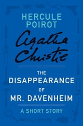 The Disappearance of Mr. Davenheim - A Hercule Poirot Short Story ebook by Agatha Christie