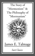 "Story of ""Mormonism"" & The Philosophy of ""Mormonism"" ebook by James E. Talmage"