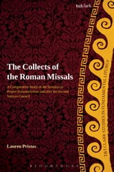 Collects of the Roman Missals - A Comparative Study of the Sundays in Proper Seasons before and after the Second Vatican Council ebook by Professor Lauren Pristas