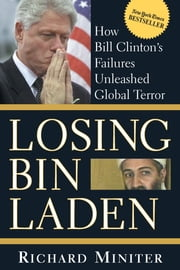 Losing Bin Laden - How Bill Clinton's Failures Unleashed Global Terror ebook by Richard Miniter