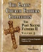 Early Church Fathers - Post Nicene Fathers II - Volume 5 - Gregory of Nyssa: Dogmatic Treatises, Etc. ebook by Gregory of Nyssa