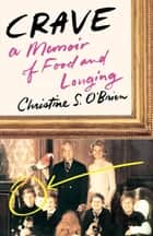 Crave - A Memoir of Food and Longing ebook by Christine S. O'Brien
