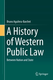 A History of Western Public Law - Between Nation and State ebook by Bruno Aguilera Barchet