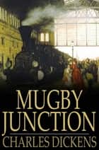 Mugby Junction ebook by Charles Dickens, Andrew Halliday, Charles Collins