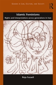 Islamic Feminisms - Rights and Interpretations Across Generations in Iran ebook by Kobo.Web.Store.Products.Fields.ContributorFieldViewModel