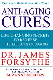 Anti-Aging Cures - Life Changing Secrets to Reverse the Effects of Aging ebook by James Forsythe,Suzanne Somers