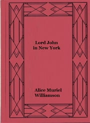 Lord John in New York ebook by Alice Muriel Williamson
