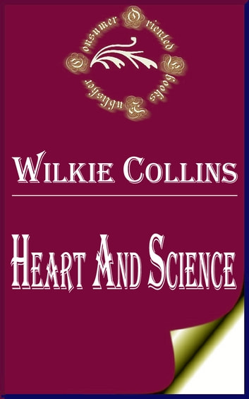 Heart and Science - A Story of the Present Time ebook by Wilkie Collins